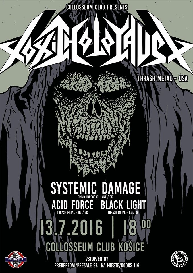 TOXIC HOLOCAUST (thrash metal – USA); support: SYSTEMIC DAMAGE, ACID FORCE, BLACK LIGHT; Colloseum Club - Košice